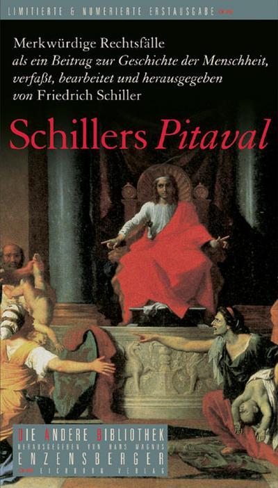 Schillers Pitaval: Merkwürdige Rechtsfälle als ein Beitrag zur Geschichte der Menschheit (Die Andere Bibliothek)