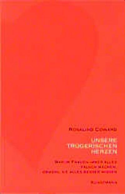 Unsere trügerischen Herzen - Kunstmann Antje Gmbh - Broschiert, Deutsch, Rosalind Coward, Warum Frauen immer alles falsch machen, obwohl sie alles besser wissen, Warum Frauen immer alles falsch machen, obwohl sie alles besser wissen