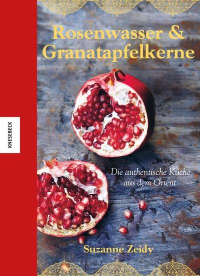 Rosenwasser & Granatapfelkerne: Die authentische Küche aus dem Orient