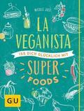 La Veganista. Iss dich glücklich mit Superfoo ...