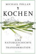 Kochen. Eine Naturgeschichte der Transformati ...