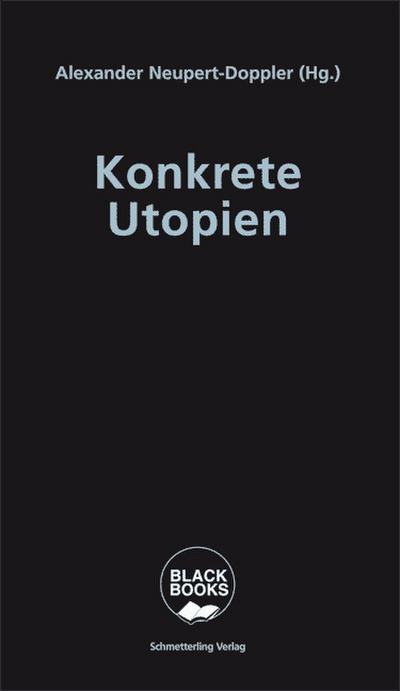 Konkrete Utopien: Unsere Alternativen zum Nationalismus (Black books)
