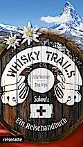 Whisky Trails Schweiz; Ein Reisehandbuch; Deu ...