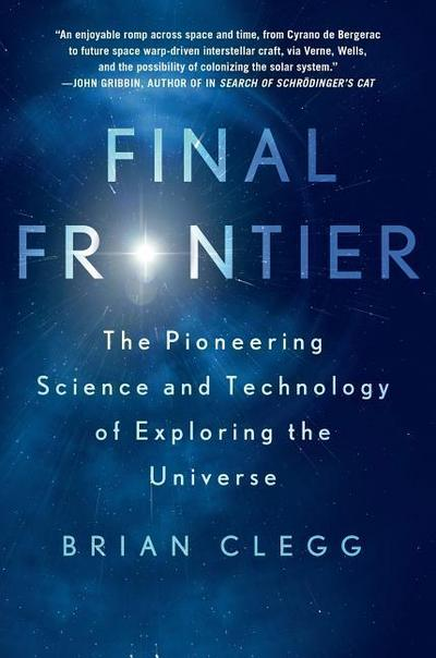 final-frontier-the-pioneering-science-and-technology-of-exploring-the-universe