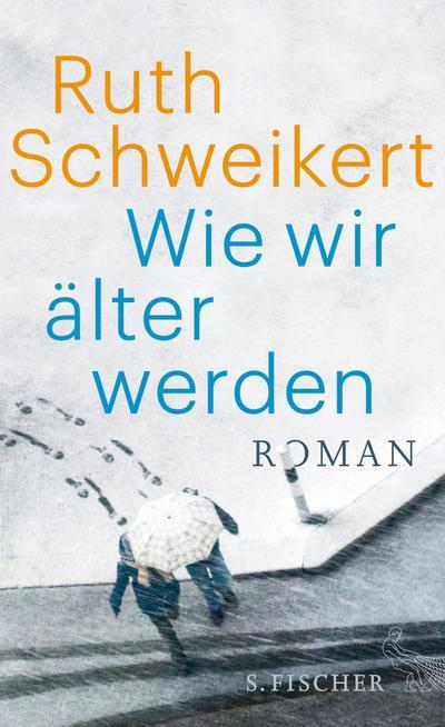 Wie wir älter werden: Roman