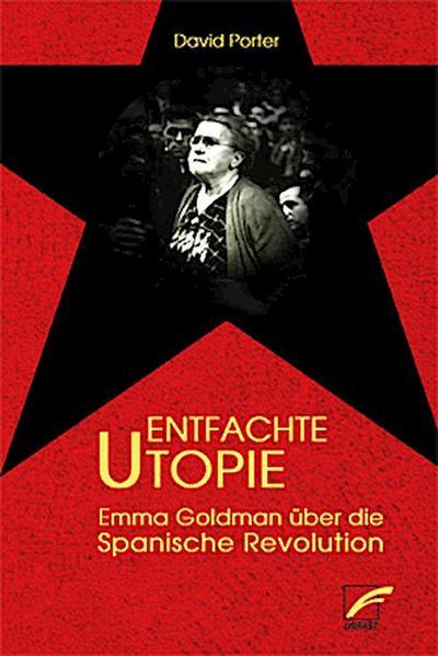 Entfachte Utopie: Emma Goldman über die Spanische Revolution