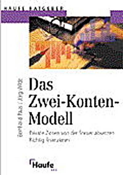 Das Zwei- Konten- Modell. Private Zinsen von der Steuer absetzen. Richtig finanzieren - Haufe Mediengruppe - Broschiert, , Bernhard Paus, Jörg Wilde, ,