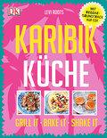 Karibik-Küche: Grill it· Bake it · Shake it