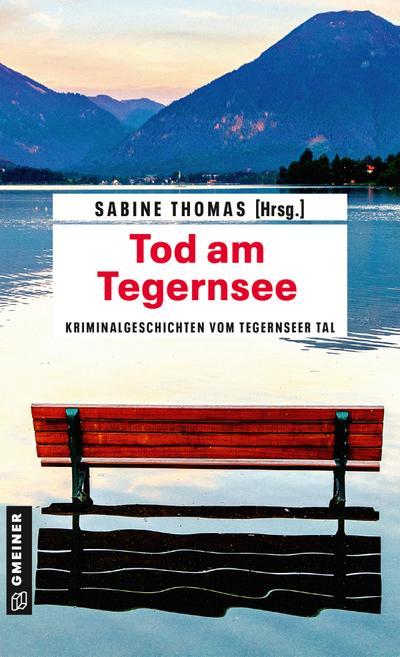 Tod am Tegernsee: Kriminalgeschichten vom Tegernsee (Kriminalromane im GMEINER-Verlag)