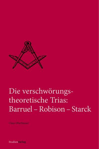 Die verschwörungstheoretische Trias: Barruel - Robison - Starck