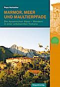 Marmor, Meer und Maultierpfade: Die Apuanisch ...