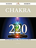 Chakra 220 Success Secrets - 220 Most Asked Questions On Chakra - What You Need To Know