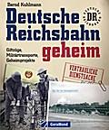 Deutsche Reichsbahn geheim: Giftzüge, Militär ...