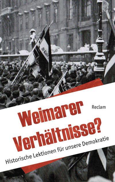 Weimarer Verhältnisse?: Historische Lektionen für unsere Demokratie