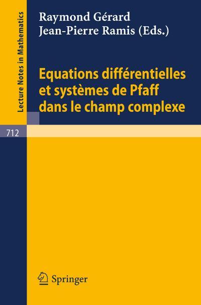 Equations Differentielles et Systemes de Pfaff dans le Champ Complexe I