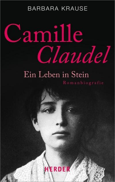 Camille Claudel: Ein Leben in Stein. Romanbiografie (HERDER spektrum)