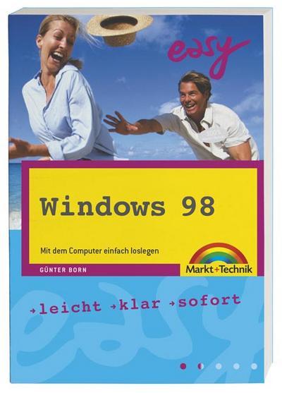 Windows 98 Zweite Ausgabe - M+T Easy . leicht, klar, sofort - Markt & Technik - Taschenbuch, Deutsch, Günter Born, Leicht, klar, sofort, Leicht, klar, sofort