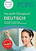 PONS Das große Übungsbuch Deutsch: Alles wichtige in einem Band. Grammatik - Textarbeit - Rechtschreibung