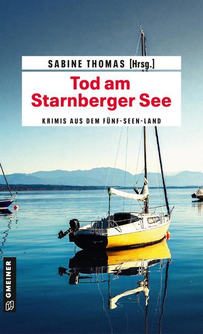 Tod am Starnberger See: 12 Kriminalgeschichten vom Starnberger See (Kriminalromane im GMEINER-Verlag)