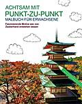 Malbuch für Erwachsene: Achtsam mit Punkt-zu-Punkt: Faszinierende Motive wie von Zauberhand entstehen lassen