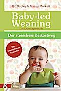 Baby-led Weaning - Das Grundlagenbuch: Der st ...