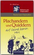 Plachandern und Quiddern auf Deiwel komm raus - Heiteres aus Ostpreußen