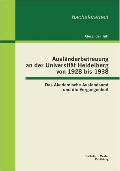 auslanderbetreuung-an-der-universitat-heidelberg-von-1928-bis-1938-das-akademische-auslandsamt-und-
