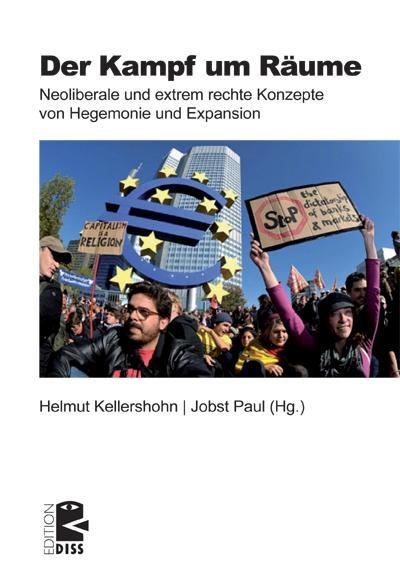 Der Kampf um Räume: Neoliberale und extrem rechte Konzepte von Hegemonie und Expansion (Edition DISS)