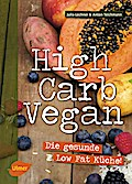 High Carb Vegan: Die gesunde Low Fat Küche