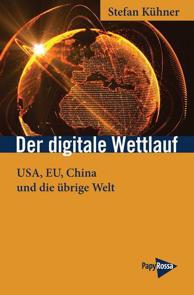 Der digitale Wettlauf: USA, EU, China und die übrige Welt (Neue Kleine Bibliothek)