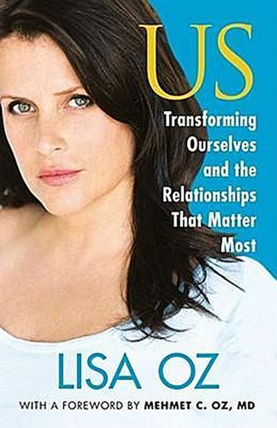 US: Transforming Ourselves and the Relationships that Matter Most - Free Press - Gebundene Ausgabe, Englisch, Lisa Oz, ,