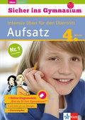 Klett Sicher ins Gymnasium Aufsatz 4. Klasse: Intensiv üben für den Übertritt, Deutsch