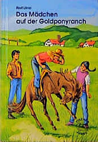 Das Mädchen auf der Goldponyranch. ( Ab 12 J.) - Remseck W. Fischer - Gebundene Ausgabe, Deutsch, Rolf Ulrici, ,