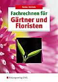 Fachrechnen für Gärtner und Floristen. Lehr-/ ...