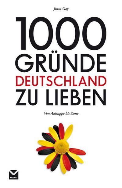 1000 Gründe Deutschland zu lieben: Von Asbach Uralt bis Zeitgeist: Was ist typisch deutsch?