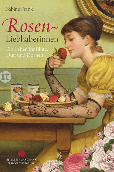 Rosenliebhaberinnen: Ein Leben für Blüte, Duft und Dornen (Elisabeth Sandmann im it)