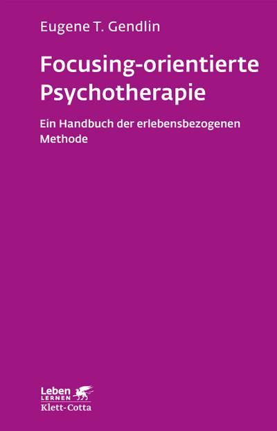 focusing-orientierte-psychotherapie-ein-handbuch-der-erlebensbezogenen-methode-leben-lernen-
