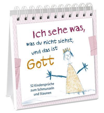 Ich sehe was, was du nicht siehst - Aufstellbuch: ...und das ist Gott - 52 Kindersprüche zum Schmunzeln und Staunen - Gerth Medien Gmbh - Spiralbindung, Deutsch, , 52 Kindersprüche zum Schmunzeln und Staunen, 52 Kindersprüche zum Schmunzeln und Staunen