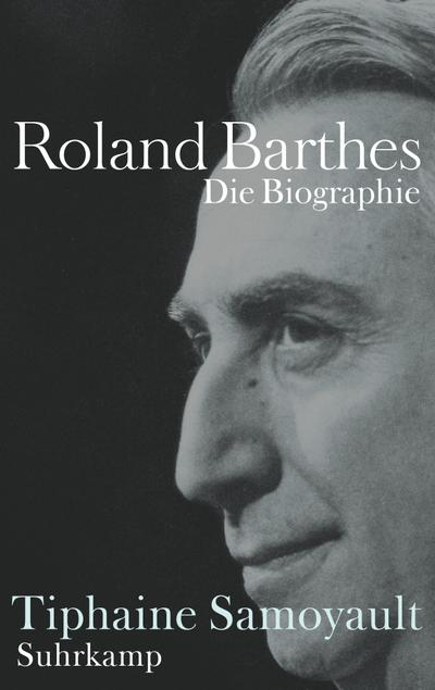 Roland Barthes: Die Biographie