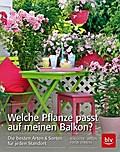 Welche Pflanze passt auf meinen Balkon?; Die  ...
