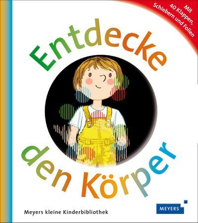 Entdecke den Körper: Meyers kleine Kinderbibliothek (Meyers Kinderbibliothek - Entdecke)