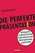 Die perfekte Präsentation: Erfolgreich im Ber ...