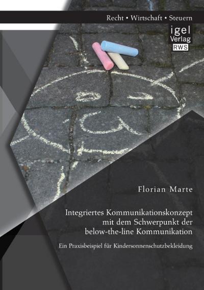 integriertes-kommunikationskonzept-mit-dem-schwerpunkt-der-below-the-line-kommunikation-ein-praxisb