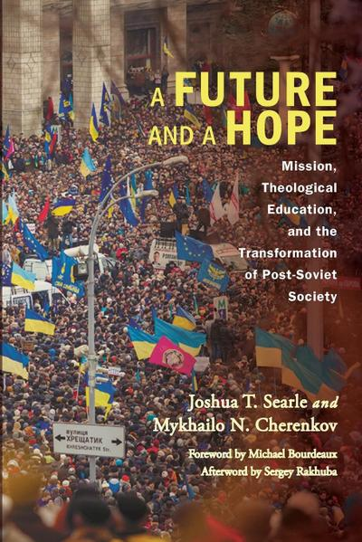 a-future-and-a-hope-mission-theological-education-and-the-transformation-of-post-soviet-society