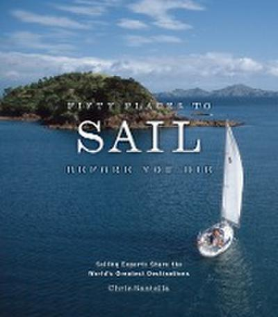 fifty-places-to-sail-before-you-die-sailing-experts-share-the-world-s-greatest-destinations