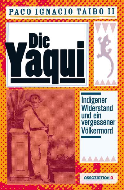 Die Yaqui: Indigener Widerstand und ein vergessener Völkermord