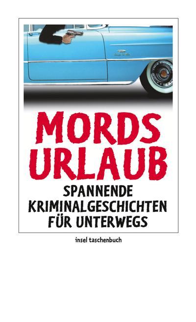 Mordsurlaub: Spannende Kriminalgeschichten für unterwegs (insel taschenbuch)