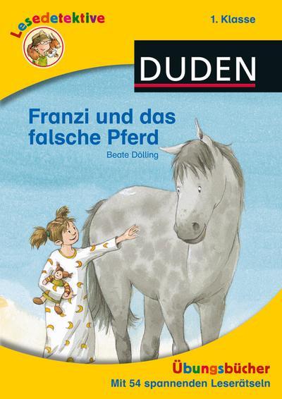Lesedetektive Übungsbuch - Franzi und das falsche Pferd, 1. Klasse (DUDEN Lesedetektive Übungsbücher)