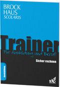 Brockhaus Scolaris Trainer: Sicher rechnen: Für Ausbildung und Beruf