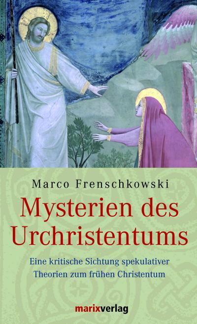 Mysterien des Urchristentums: Eine kritische Sichtung spekulativer Theorien zum frühen Christentum